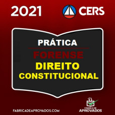 PRÁTICA FORENSE - DIREITO CONSTITUCIONAL - CERS 2021