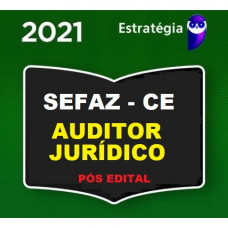 SEFAZ CE - AUDITOR FISCAL JURÍDICO CEARÁ - PÓS EDITAL - ESTRATÉGIA 2021