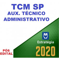TCM SP - AUXILIAR TÉCNICO ADMINISTRATIVO - ESTRATEGIA 2020 - PÓS EDITAL